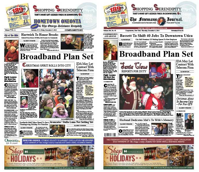 """Both newspapers this week report on a """"Broadband Feasibility Study"""" commissioned by the IDA that proposed a $30 million public private undertaking to bring high-speed Internet to all corners of Otsego County in less than five years. Also, reporter Libby Cudmore spent Saturday morning Christmas shopping in downtown Oneonta and has a number of serendipitous gift ideas for you.  (This Saturday, she'll be in Cooperstown.) Shop Local First!"""