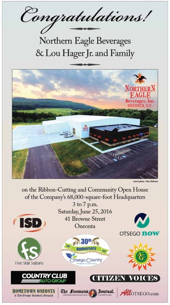 The Northern Eagle Beverages open house at its new headquarters and warehouse on Browne Street, Town of Oneonta, is 3 to 7 p.m. this Saturday the 25th.   The hours were incorrect in this week's Hometown Oneonta and The Freeman's Journal.